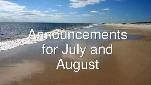 Announcements for July and August