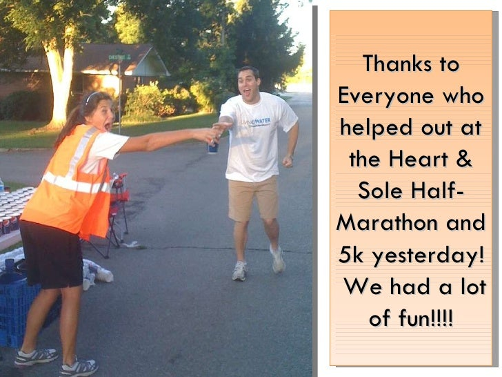 Thanks to Everyone who helped out at the Heart & Sole Half-Marathon and 5k yesterday!  We had a lot of fun!!!!