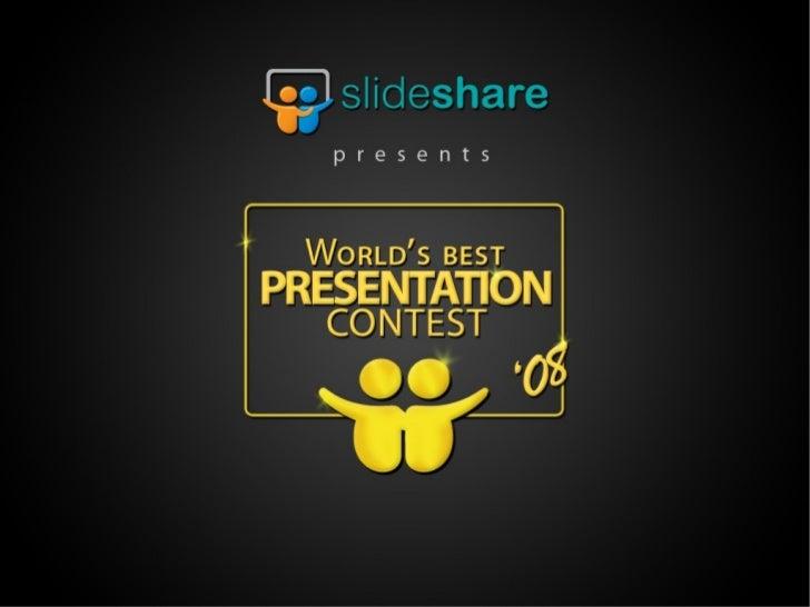 SlideShare presents the World's Best Presentation Contest