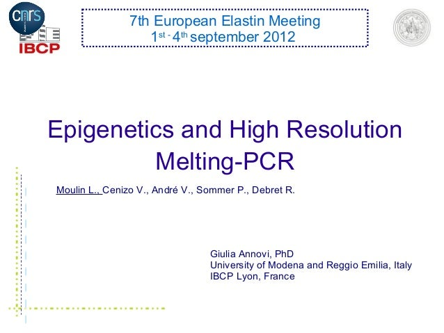 Epigenetics and High ResolutionMelting-PCR7th European Elastin Meeting1st -4thseptember 2012Giulia Annovi, PhDUniversity o...