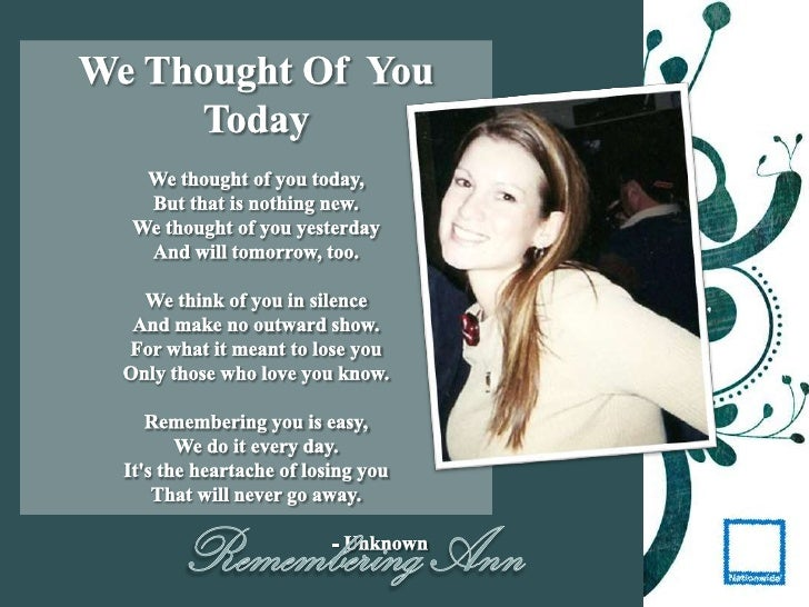 We Thought Of  You Today<br />We thought of you today,But that is nothing new.We thought of you yesterdayAnd will tomorrow...