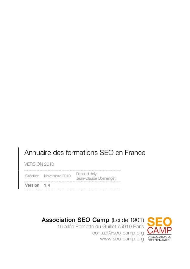 Annuaire des formations SEO en France VERSION 2010 Création Novembre 2010 Renaud Joly Jean-Claude Domenget Version 1.4 Ass...