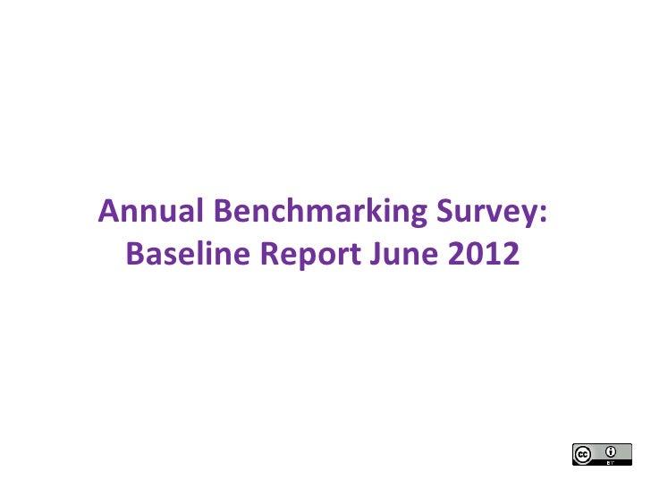 Annual Benchmarking Survey: Baseline Report June 2012