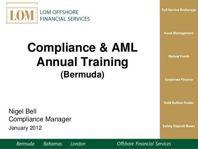 Compliance & AML Annual Training (Bermuda) Nigel Bell Compliance Manager January 2012