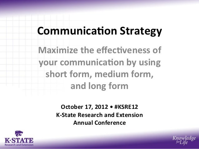 Communica)on Strategy Maximize the effec)veness of your communica)on by using  short form, medium ...