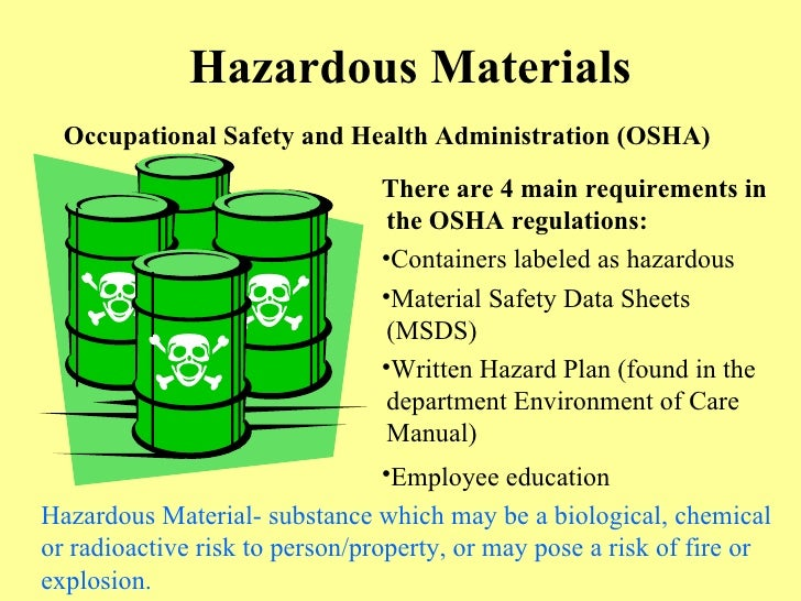 Hazardous Materials <ul><li>There are 4 main requirements in the OSHA regulations: </li></ul><ul><li>Containers labeled as...