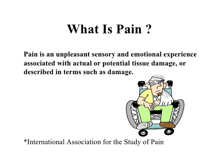 What Is Pain ? Pain is an unpleasant sensory and emotional experience associated with actual or potential tissue damage, o...