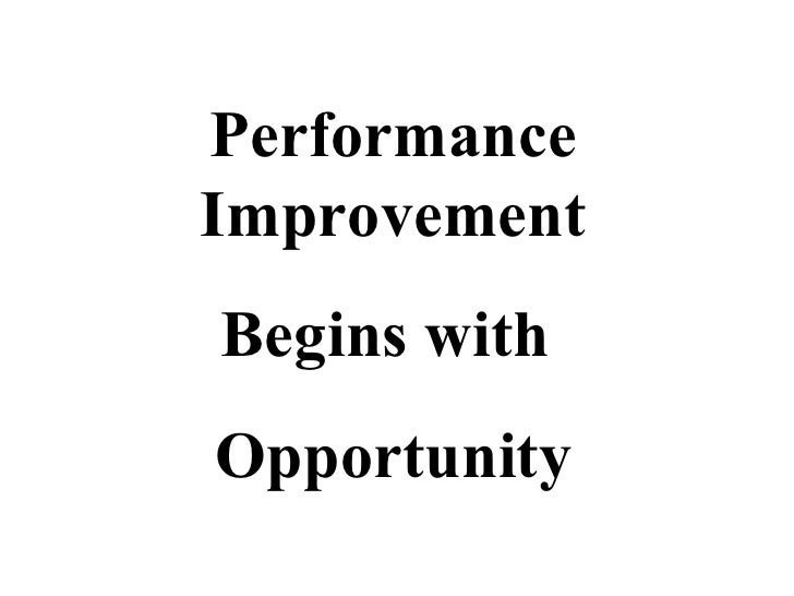 Performance Improvement Begins with  Opportunity