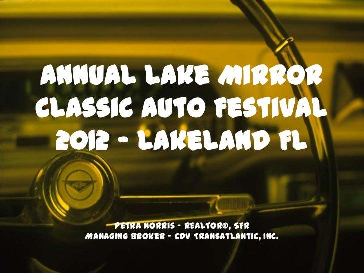 Annual Lake MirrorClassic Auto Festival 2012 – Lakeland FL        Petra Norris - REALTOR®, SFR   Managing Broker - CDV Tra...