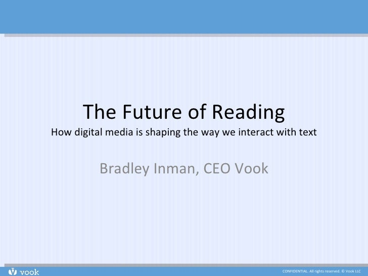 The Future of Reading How digital media is shaping the way we interact with text Bradley Inman, CEO Vook