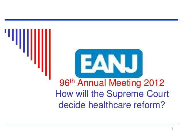 96th Annual Meeting 2012 How will the Supreme Court decide healthcare reform? 1