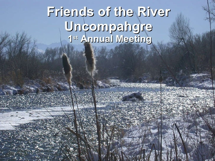 Friends of the River Uncompahgre  1 st  Annual Meeting