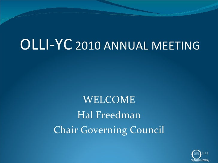 OLLI-YC  2010 ANNUAL MEETING WELCOME Hal Freedman Chair Governing Council