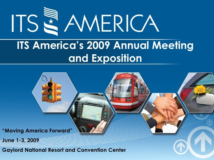 """ITS America's 2009 Annual Meeting and Exposition """" Moving America Forward"""" June 1-3, 2009 Gaylord National Resort and Conv..."""