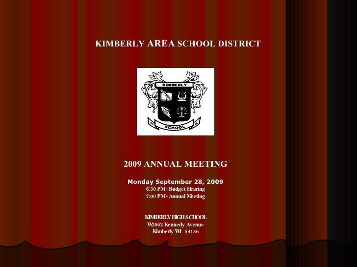 KIMBERLY  AREA  SCHOOL DISTRICT  2009 ANNUAL MEETING Monday September 28, 2009 6:30 PM - Budget Hearing 7:00 PM - Annual M...
