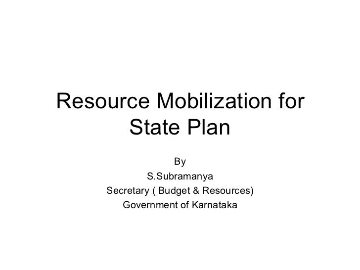 Resource Mobilization for State Plan By S.Subramanya Secretary ( Budget & Resources) Government of Karnataka