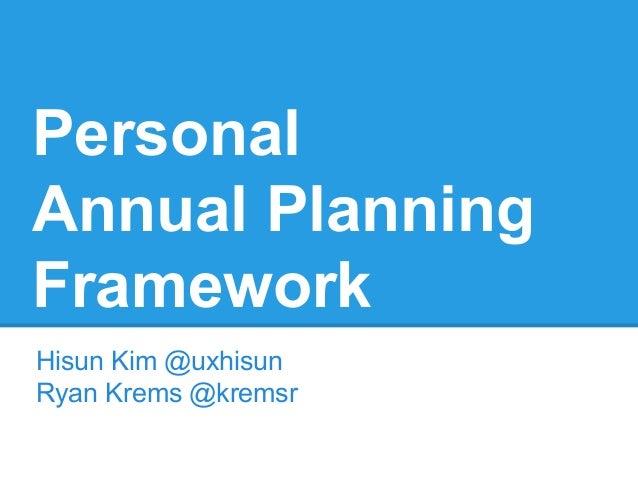 PersonalAnnual PlanningFrameworkHisun Kim @uxhisunRyan Krems @kremsr