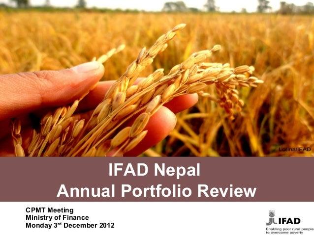 IFAD Nepal        Annual Portfolio ReviewCPMT MeetingMinistry of FinanceMonday 3rd December 2012