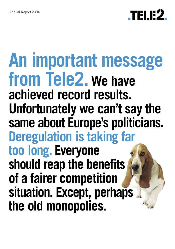 Annual Report 2004     An important message from Tele2. We have achieved record results. Unfortunately we can't say the sa...