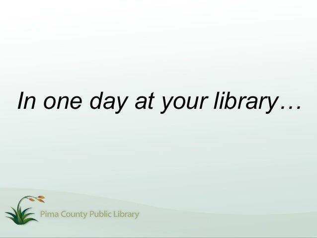 In one day at your library…