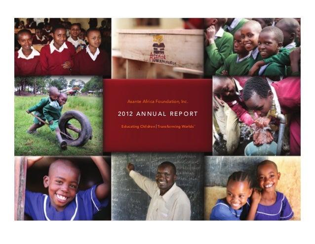 2 012 A N N U A L R E P O R T Educating Children | Transforming Worlds™ Asante Africa Foundation, Inc.