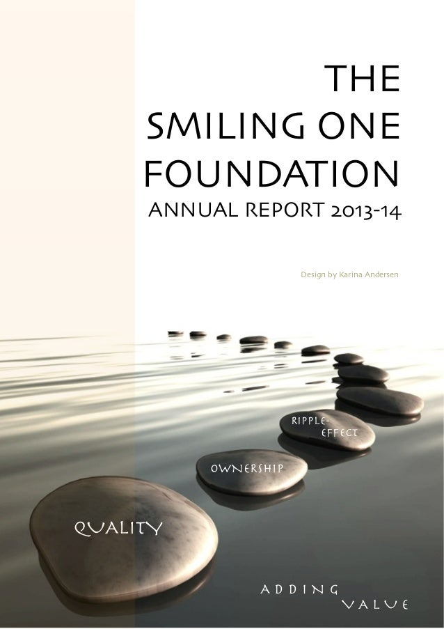 ! THE   SMILING ONE   FOUNDATION  ANNUAL REPORT 2013-14  ! ! ! ! ! ! ! ! ! ! ! ! ! ! ! ! ! ! ! ! ! WHAT BETTER WAY TO ...