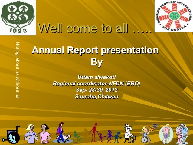 Well come to all …..Noting about us without us                             Annual Report presentation                     ...