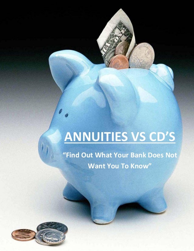 """ANNUITIES VS CD'S    """"Find Out What Your Bank Does Not           Want You To Know""""Copyright 2012 - Annuity Think Tank – Al..."""