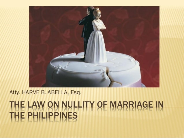 Atty. HARVE B. ABELLA, Esq.THE LAW ON NULLITY OF MARRIAGE INTHE PHILIPPINES