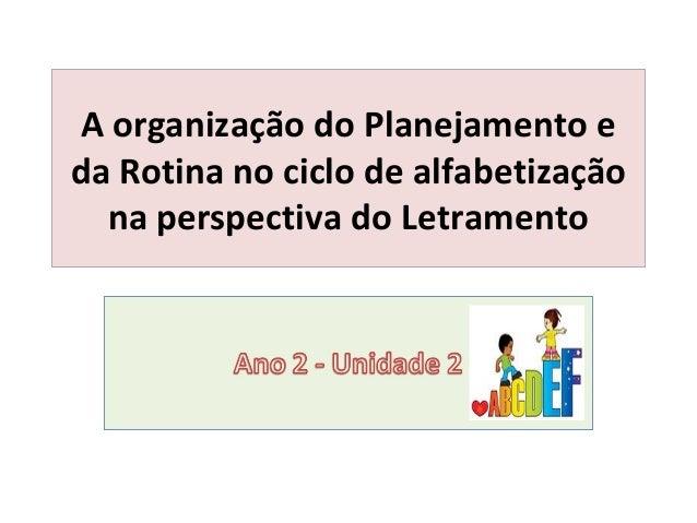 A organização do Planejamento eda Rotina no ciclo de alfabetização  na perspectiva do Letramento