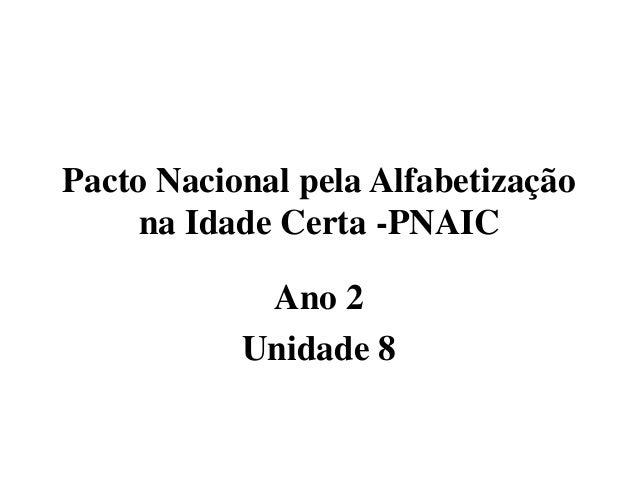 Pacto Nacional pela Alfabetização na Idade Certa -PNAIC Ano 2 Unidade 8