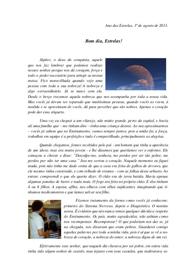 Ano das Estrelas, 1º de agosto de 2013. Bom dia, Estrelas! Júpiter, o deus da conquista, aquele que nos faz lembrar que po...