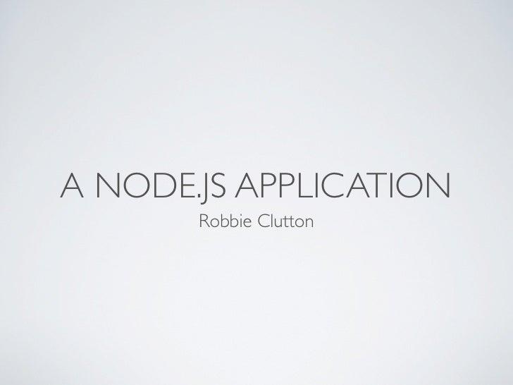 A NODE.JS APPLICATION        Robbie Clutton