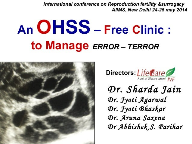 An OHSS – Free Clinic : to Manage ERROR – TERROR International conference on Reproduction fertility &surrogacy AIIMS, New ...