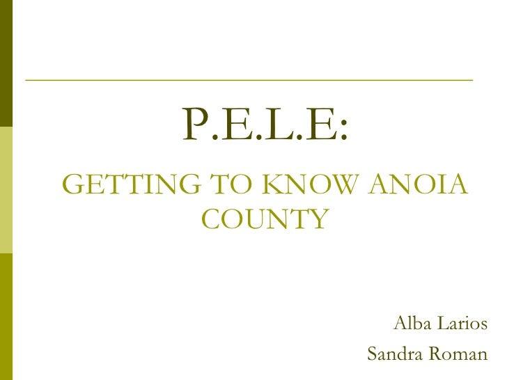 P.E.L.E:GETTING TO KNOW ANOIA       COUNTY                    Alba Larios                 Sandra Roman