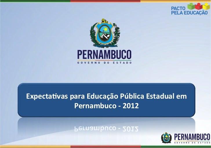 Expecta(vas para Educação Pública Estadual em                 Pernambuco -‐ 2012