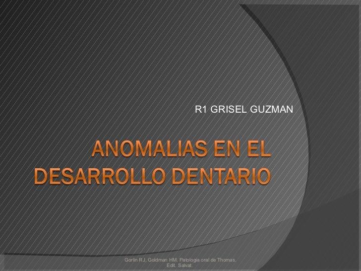 R1 GRISEL GUZMAN Gorlin RJ, Goldman HM. Patologia oral de Thomas. Edit. Salvat.