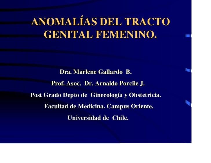 ANOMALÍAS DEL TRACTO  GENITAL FEMENINO.          Dra. Marlene Gallardo B.       Prof. Asoc. Dr. Arnaldo Porcile J.Post Gra...