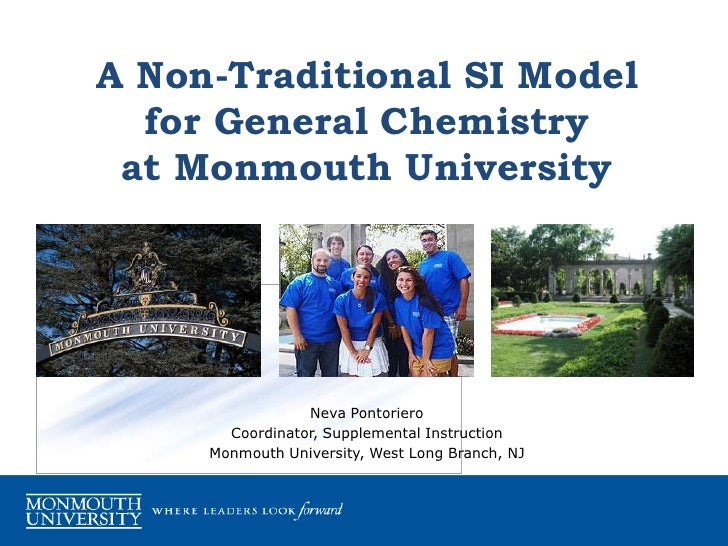 A Non-Traditional SI Model for General Chemistry at Monmouth University<br />Neva Pontoriero<br />Coordinator, Supplementa...