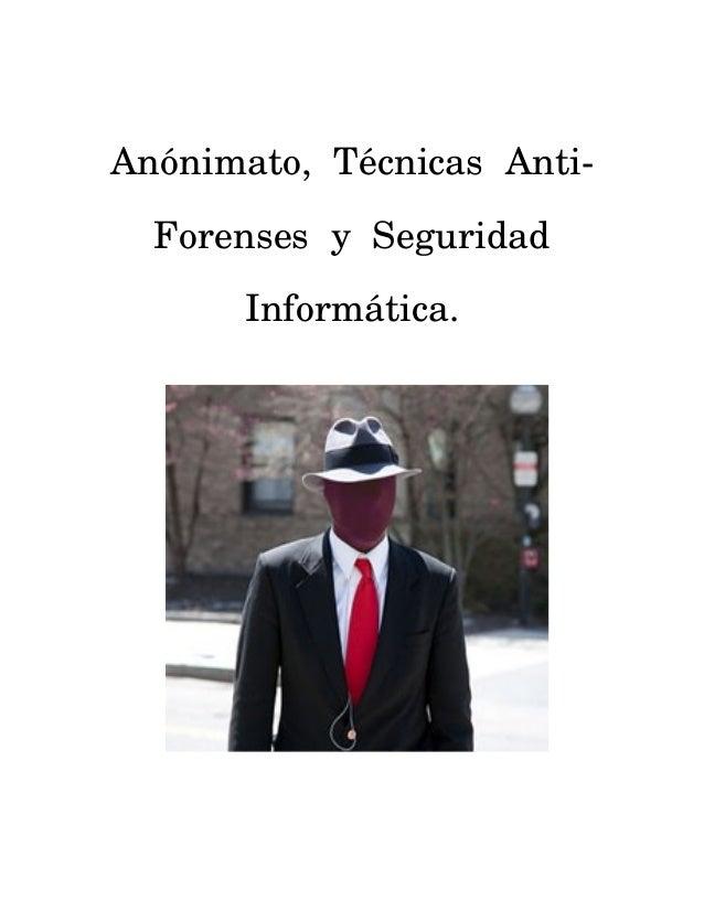 Anónimato, Técnicas Anti- Forenses y Seguridad Informática.
