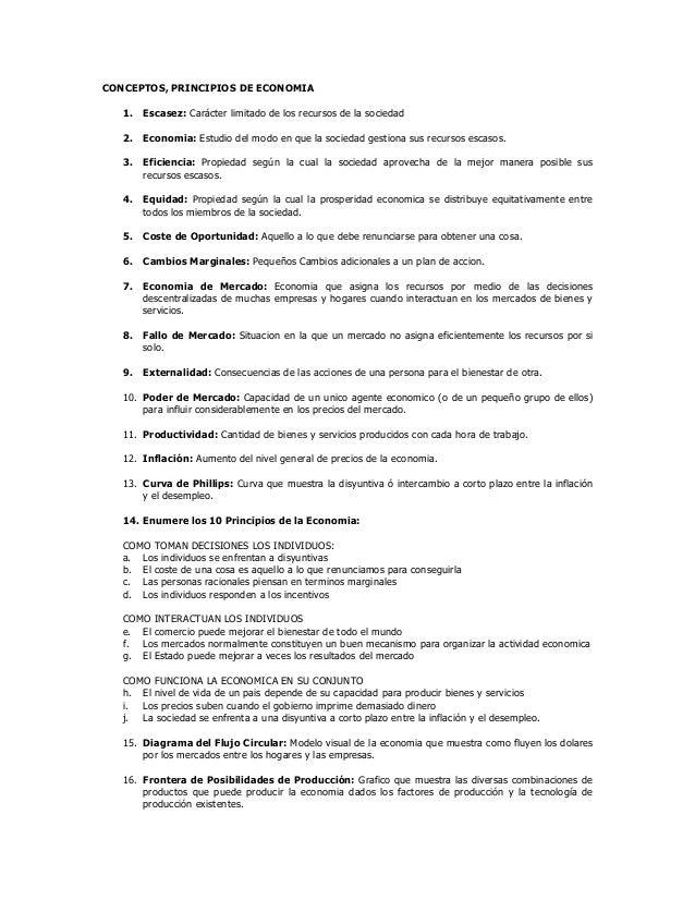 CONCEPTOS, PRINCIPIOS DE ECONOMIA   1.   Escasez: Carácter limitado de los recursos de la sociedad   2.   Economia: Estudi...