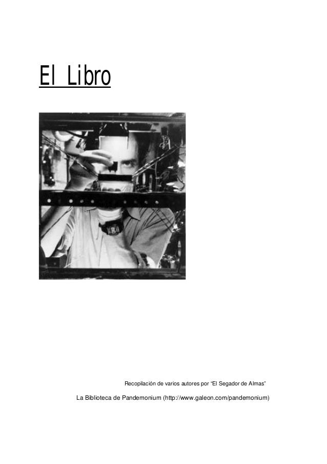 """El Libro                   Recopilación de varios autores por """"El Segador de Almas""""    La Biblioteca de Pandemonium (http:..."""