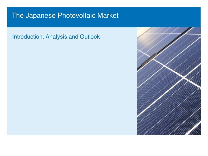 The Japanese Photovoltaic Market<br />Introduction, Analysis and Outlook<br />