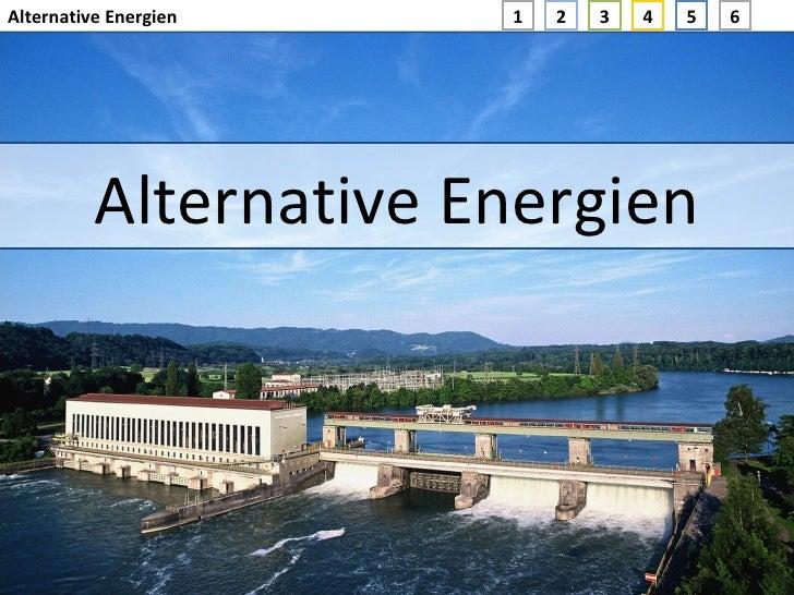 Alternative Energien Alternative Energien 1 4 5 6 2 3
