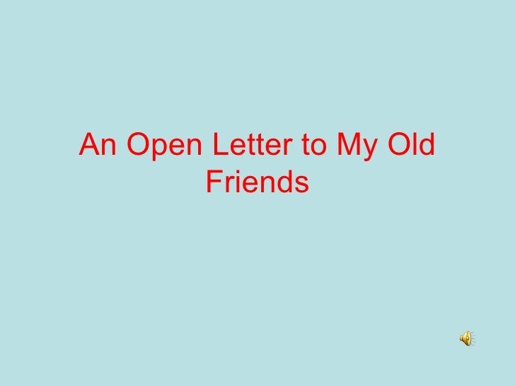 An Open Letter to My Old Friends