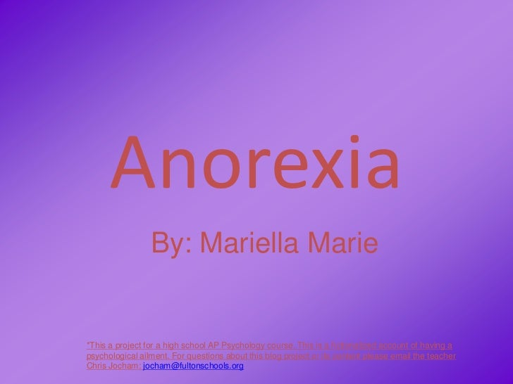 Anorexia<br />By: Mariella Marie<br />*This a project for a high school AP Psychology course. This is a fictionalized acco...