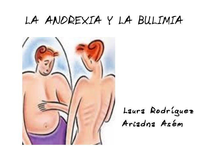 LA ANOREXIA Y LA BULIMIA Laura Rodríguez Ariadna Asém