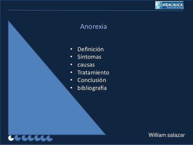 Anorexia•   Definición•   Síntomas•   causas•   Tratamiento•   Conclusión•   bibliografía                   William salazar