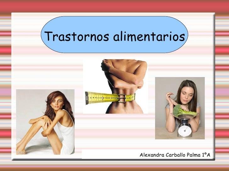 Trastornos alimentarios Alexandra Carballo Palma 1ºA