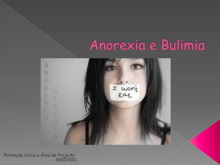 Anorexia e Bulimia<br />Formação Cívica e Área de Projecto<br />2010/2011<br />